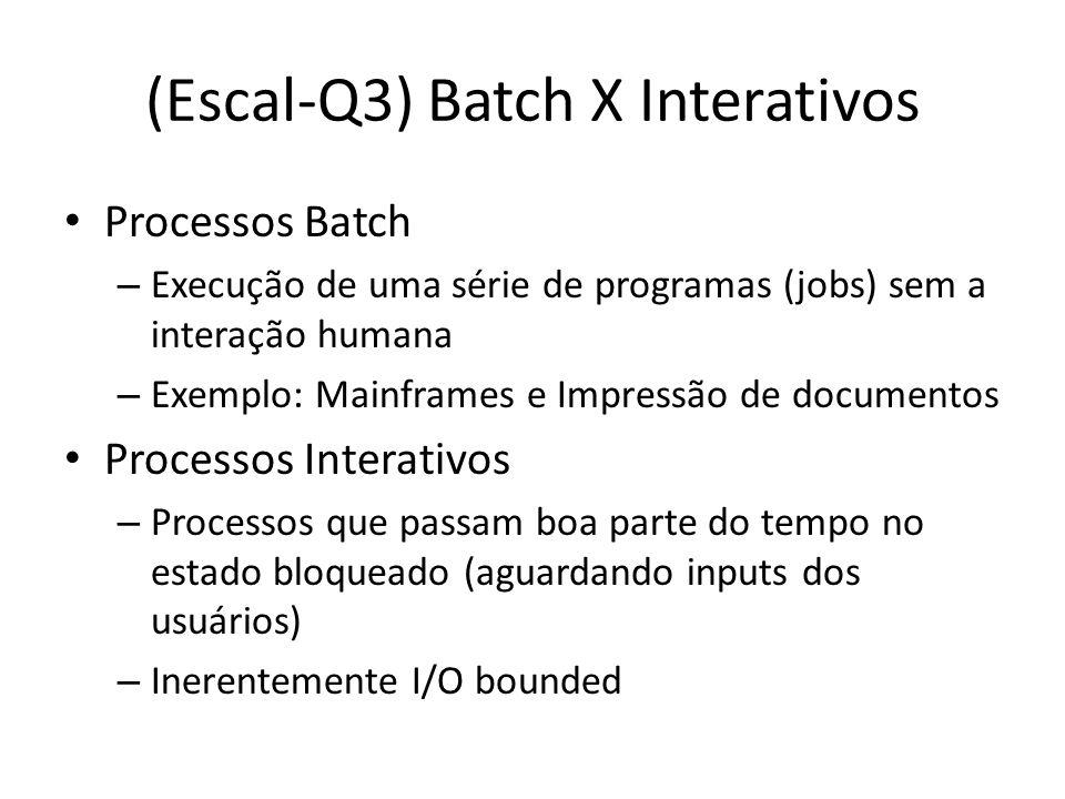 (Escal-Q3) Batch X Interativos Processos Batch – Execução de uma série de programas (jobs) sem a interação humana – Exemplo: Mainframes e Impressão de
