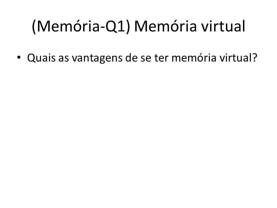 (Memória-Q1) Memória virtual Quais as vantagens de se ter memória virtual?