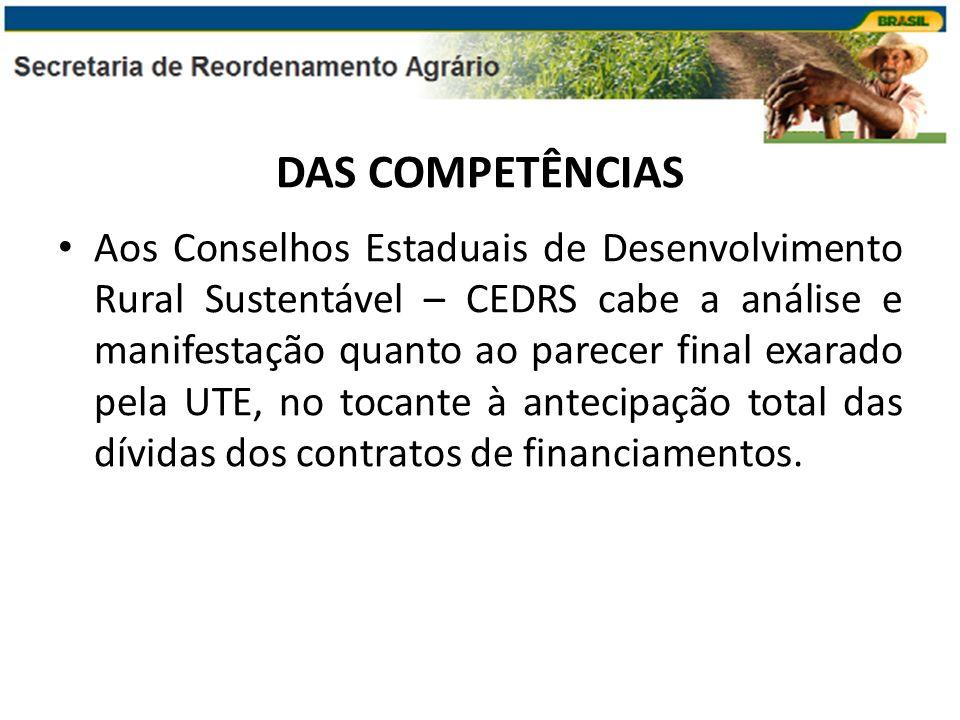DAS COMPETÊNCIAS Aos Conselhos Estaduais de Desenvolvimento Rural Sustentável – CEDRS cabe a análise e manifestação quanto ao parecer final exarado pe