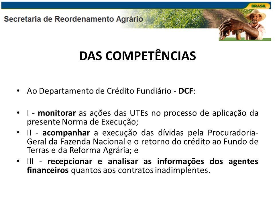 DAS COMPETÊNCIAS Ao Departamento de Crédito Fundiário - DCF: I - monitorar as ações das UTEs no processo de aplicação da presente Norma de Execução; I