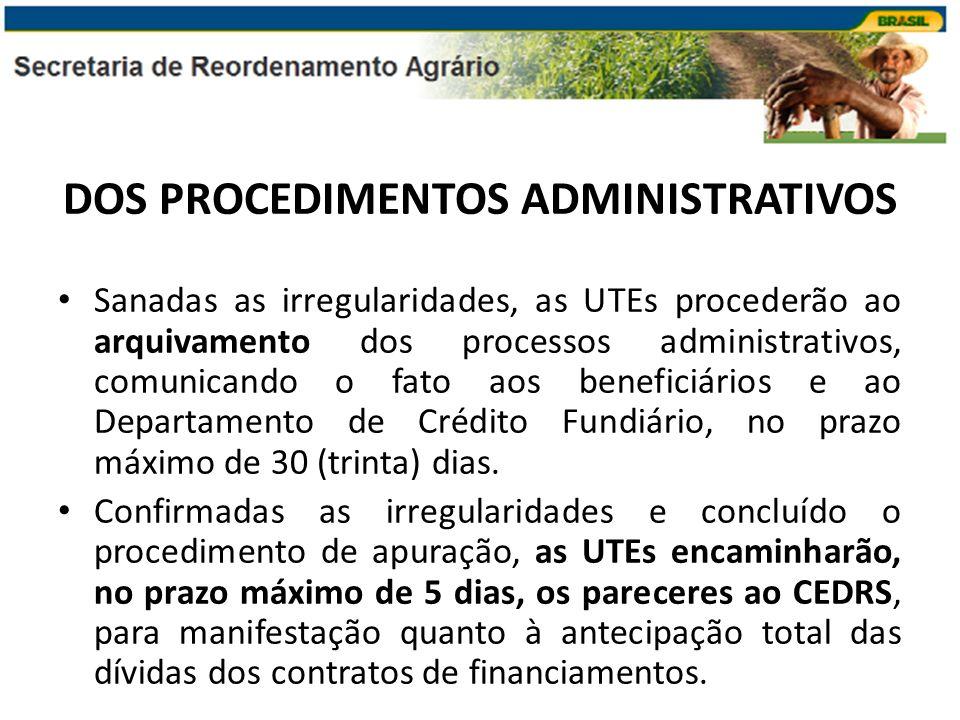 DOS PROCEDIMENTOS ADMINISTRATIVOS Sanadas as irregularidades, as UTEs procederão ao arquivamento dos processos administrativos, comunicando o fato aos