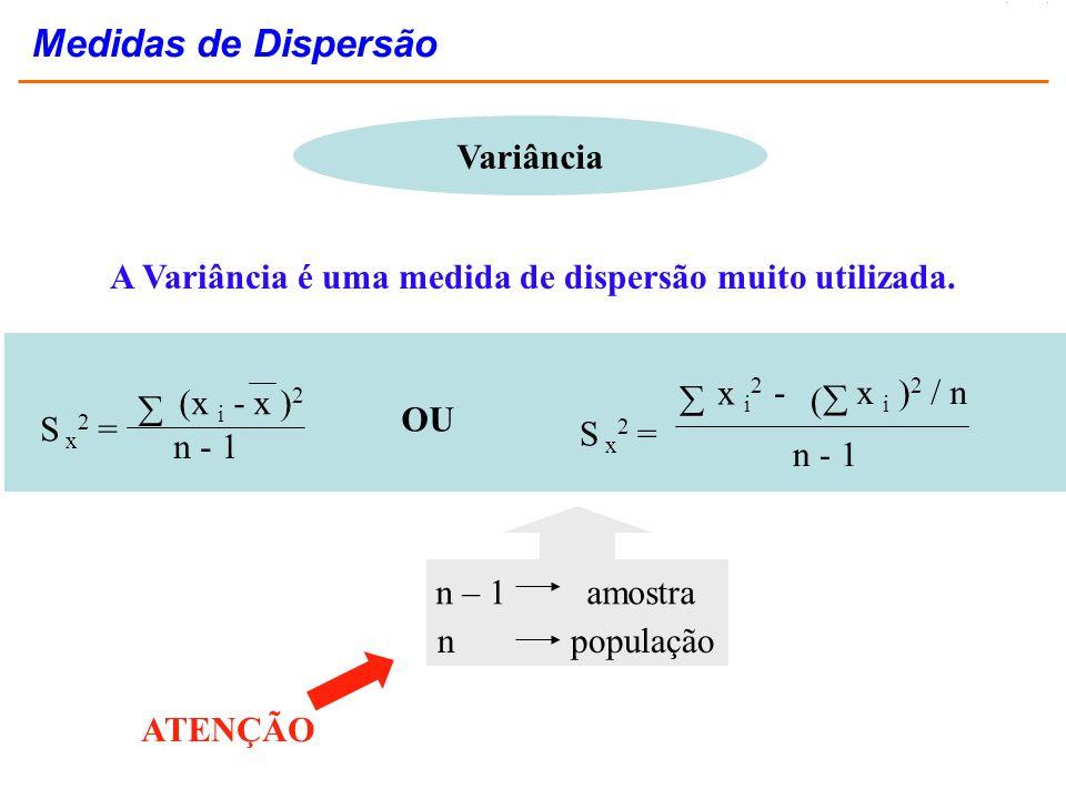Variância A Variância é uma medida de dispersão muito utilizada. S x 2 = n - 1 (x i - x ) 2 n – 1 amostra n população ATENÇÃO S x 2 = n - 1 ( x i ) 2