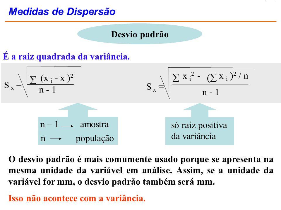 Desvio padrão O desvio padrão é mais comumente usado porque se apresenta na mesma unidade da variável em análise. Assim, se a unidade da variável for