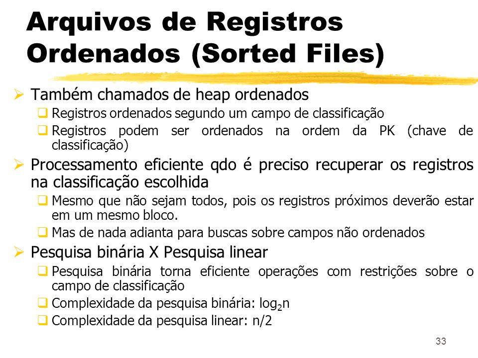 33 Também chamados de heap ordenados Registros ordenados segundo um campo de classificação Registros podem ser ordenados na ordem da PK (chave de clas