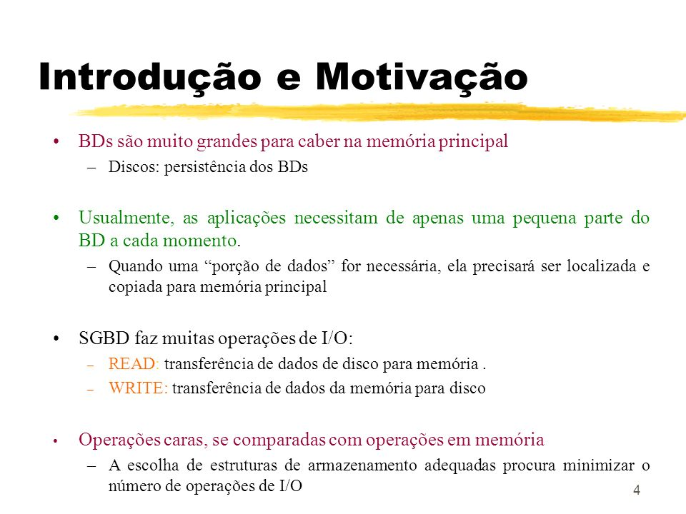 Introdução e Motivação 4 BDs são muito grandes para caber na memória principal –Discos: persistência dos BDs Usualmente, as aplicações necessitam de a