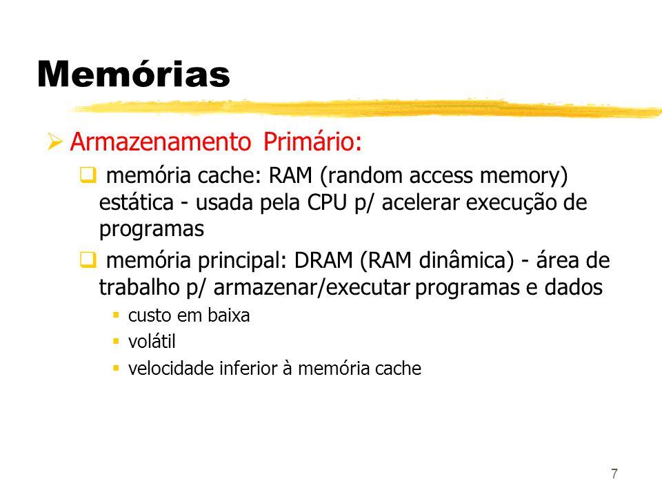 7 Memórias Armazenamento Primário: memória cache: RAM (random access memory) estática - usada pela CPU p/ acelerar execução de programas memória princ