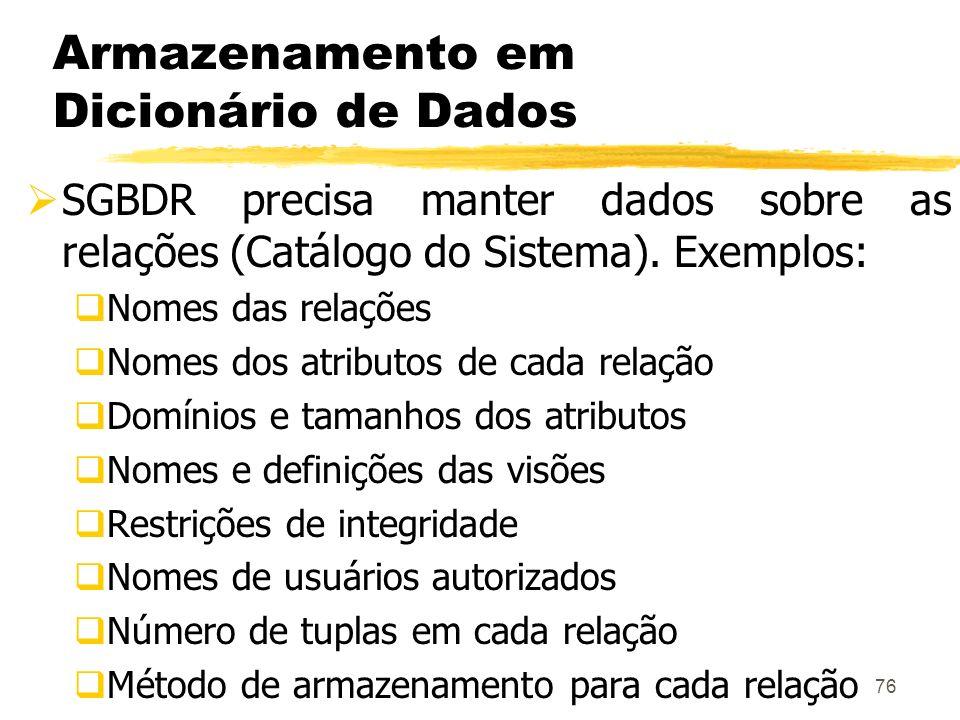 76 Armazenamento em Dicionário de Dados SGBDR precisa manter dados sobre as relações (Catálogo do Sistema). Exemplos: Nomes das relações Nomes dos atr