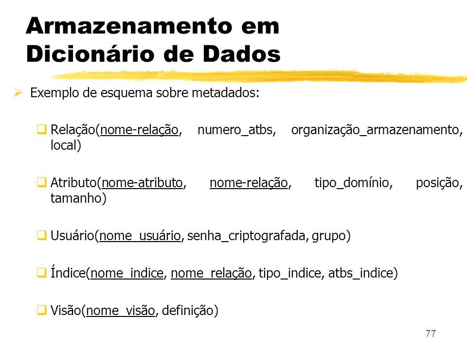 77 Armazenamento em Dicionário de Dados Exemplo de esquema sobre metadados: Relação(nome-relação, numero_atbs, organização_armazenamento, local) Atrib