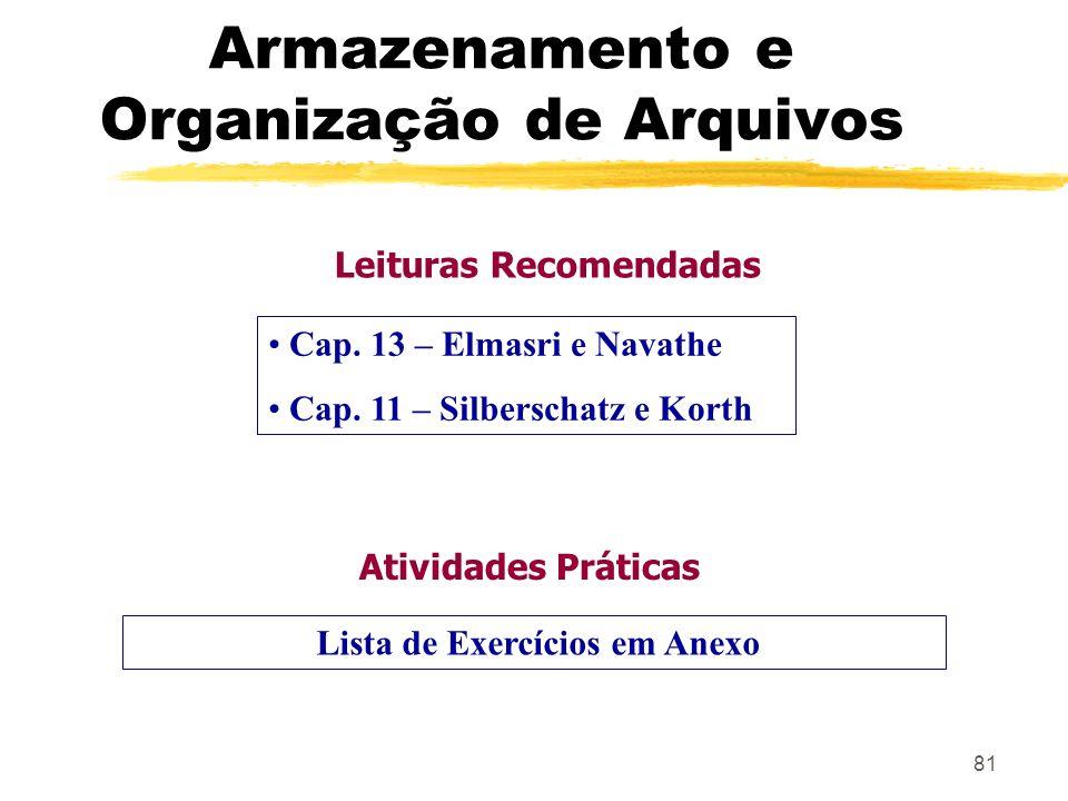 81 Atividades Práticas Lista de Exercícios em Anexo Cap. 13 – Elmasri e Navathe Cap. 11 – Silberschatz e Korth Armazenamento e Organização de Arquivos