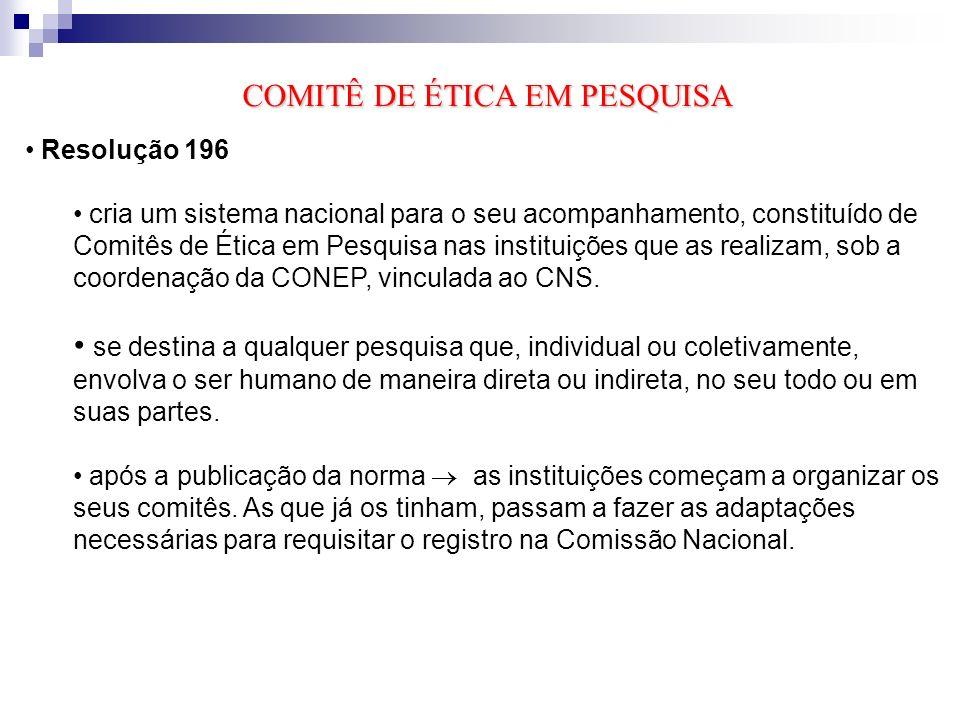 Comissão Nacional de Ética em Pesquisa (CONEP): vinculada ao Conselho Nacional de Saúde (CNS) objetivo: desenvolver a regulamentação sobre proteção dos seres humanos envolvidos de pesquisas.