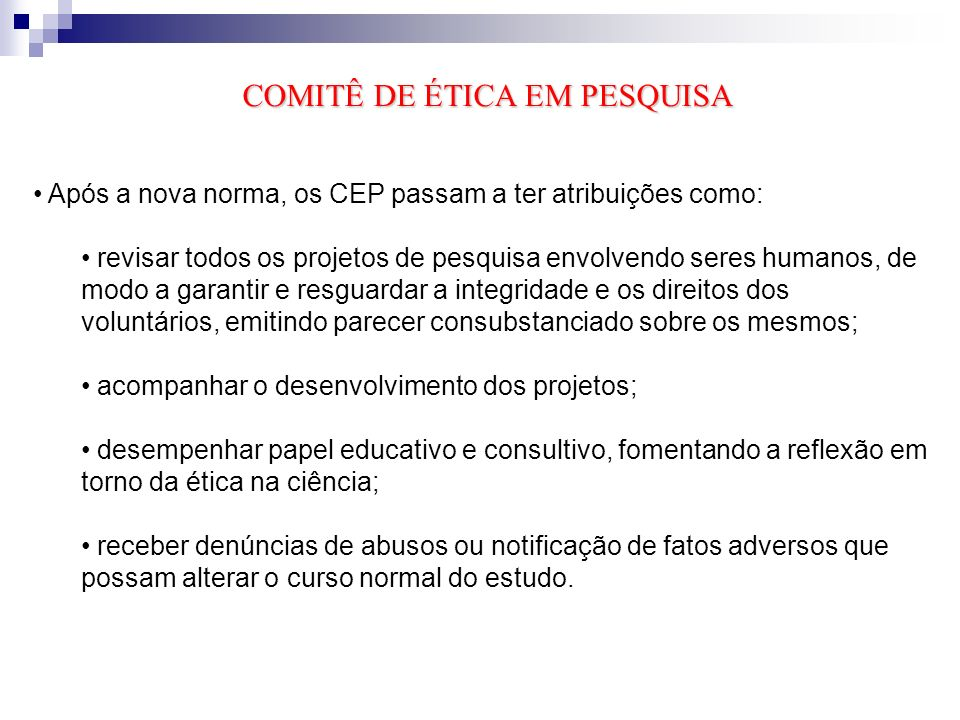 As Sugestões Básicas aos CEP 1) Os pesquisadores da instituição devem apresentar os projetos obedecendo às normas contidas na Resolução CNS 196/96, em particular no que se refere ao cap.