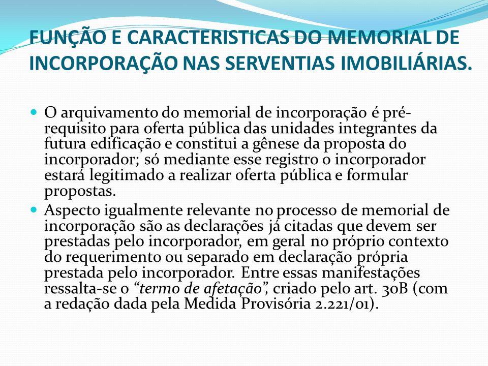 FUNÇÃO E CARACTERISTICAS DO MEMORIAL DE INCORPORAÇÃO NAS SERVENTIAS IMOBILIÁRIAS. O arquivamento do memorial de incorporação é pré- requisito para ofe
