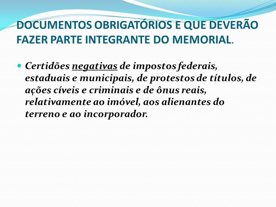 DOCUMENTOS OBRIGATÓRIOS E QUE DEVERÃO FAZER PARTE INTEGRANTE DO MEMORIAL. Certidões negativas de impostos federais, estaduais e municipais, de protest