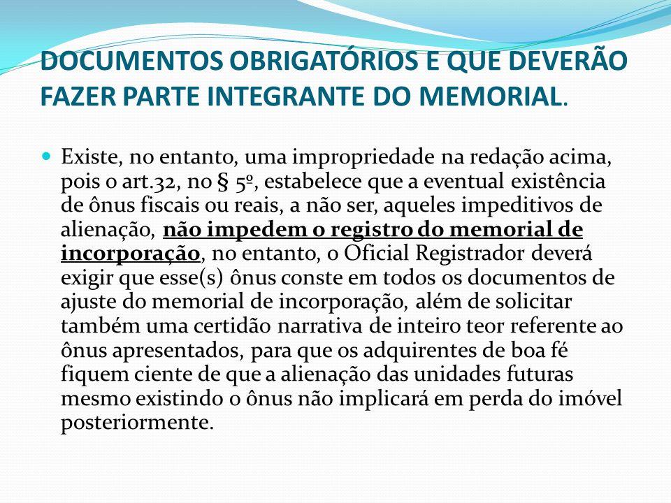 DOCUMENTOS OBRIGATÓRIOS E QUE DEVERÃO FAZER PARTE INTEGRANTE DO MEMORIAL. Existe, no entanto, uma impropriedade na redação acima, pois o art.32, no §