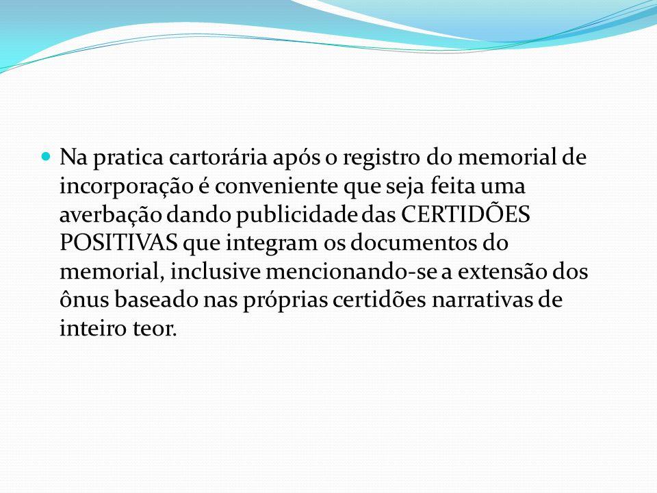 Na pratica cartorária após o registro do memorial de incorporação é conveniente que seja feita uma averbação dando publicidade das CERTIDÕES POSITIVAS