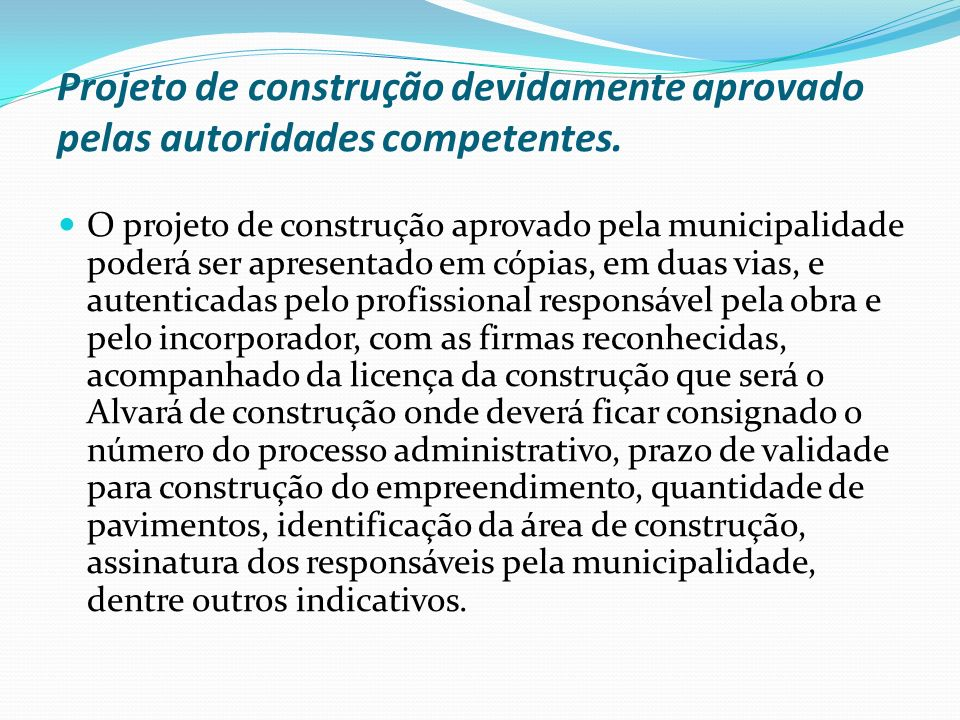 Projeto de construção devidamente aprovado pelas autoridades competentes. O projeto de construção aprovado pela municipalidade poderá ser apresentado