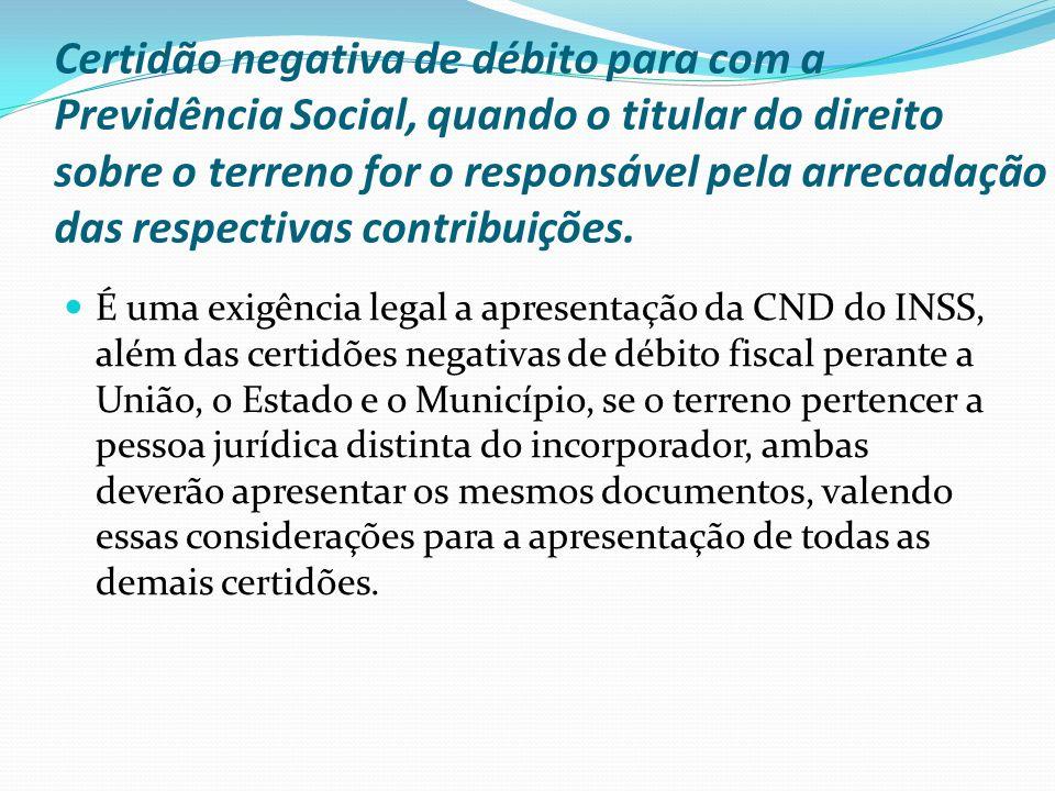 Certidão negativa de débito para com a Previdência Social, quando o titular do direito sobre o terreno for o responsável pela arrecadação das respecti