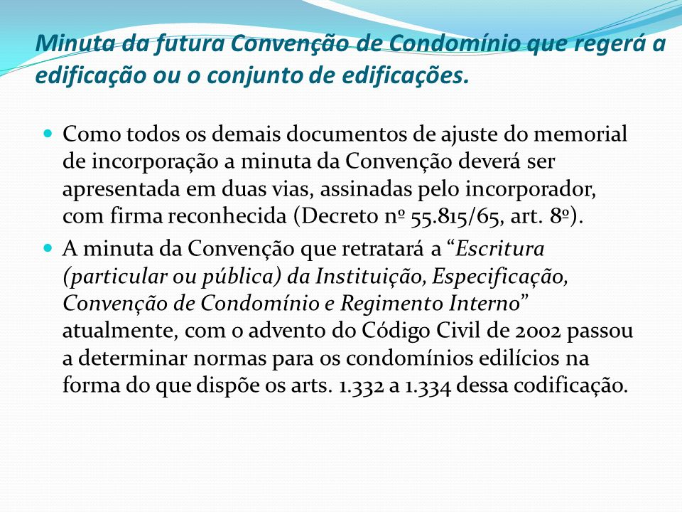 Minuta da futura Convenção de Condomínio que regerá a edificação ou o conjunto de edificações. Como todos os demais documentos de ajuste do memorial d