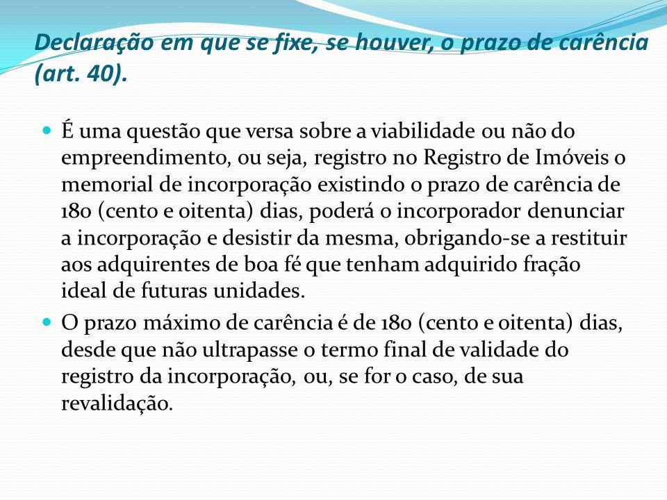 Declaração em que se fixe, se houver, o prazo de carência (art. 40). É uma questão que versa sobre a viabilidade ou não do empreendimento, ou seja, re