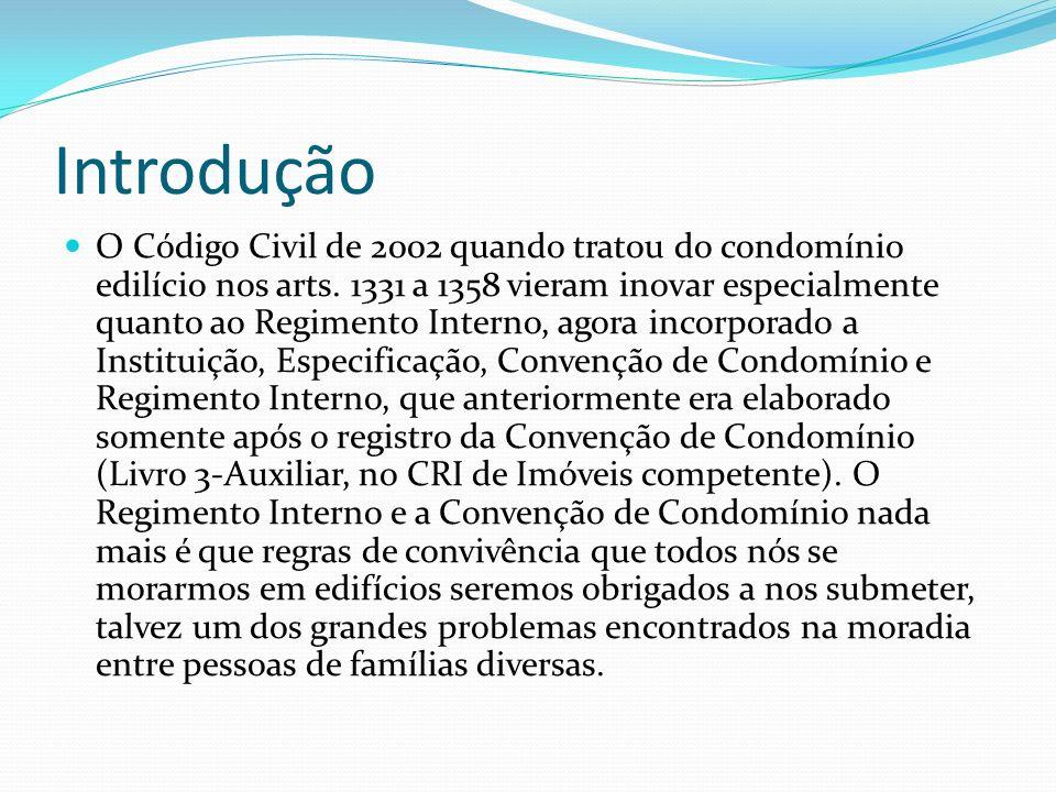 Introdução O Código Civil de 2002 quando tratou do condomínio edilício nos arts. 1331 a 1358 vieram inovar especialmente quanto ao Regimento Interno,