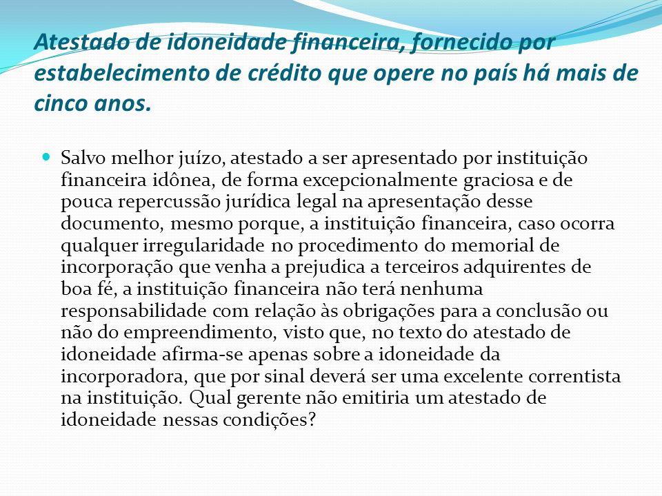 Atestado de idoneidade financeira, fornecido por estabelecimento de crédito que opere no país há mais de cinco anos. Salvo melhor juízo, atestado a se