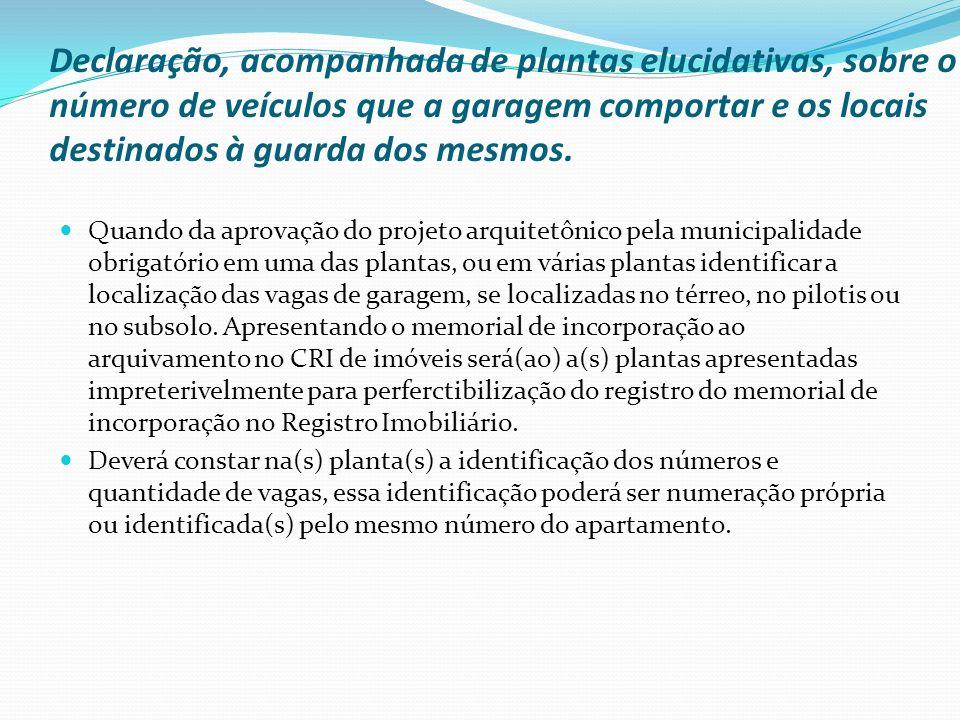Declaração, acompanhada de plantas elucidativas, sobre o número de veículos que a garagem comportar e os locais destinados à guarda dos mesmos. Quando