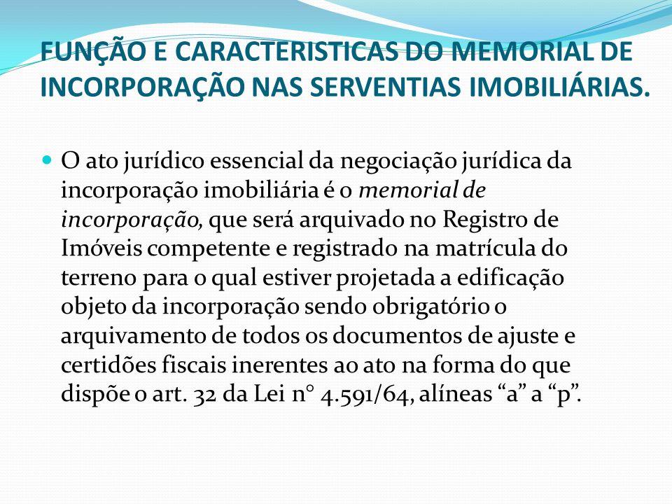 FUNÇÃO E CARACTERISTICAS DO MEMORIAL DE INCORPORAÇÃO NAS SERVENTIAS IMOBILIÁRIAS. O ato jurídico essencial da negociação jurídica da incorporação imob