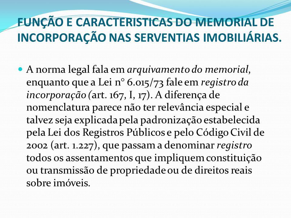 FUNÇÃO E CARACTERISTICAS DO MEMORIAL DE INCORPORAÇÃO NAS SERVENTIAS IMOBILIÁRIAS. A norma legal fala em arquivamento do memorial, enquanto que a Lei n