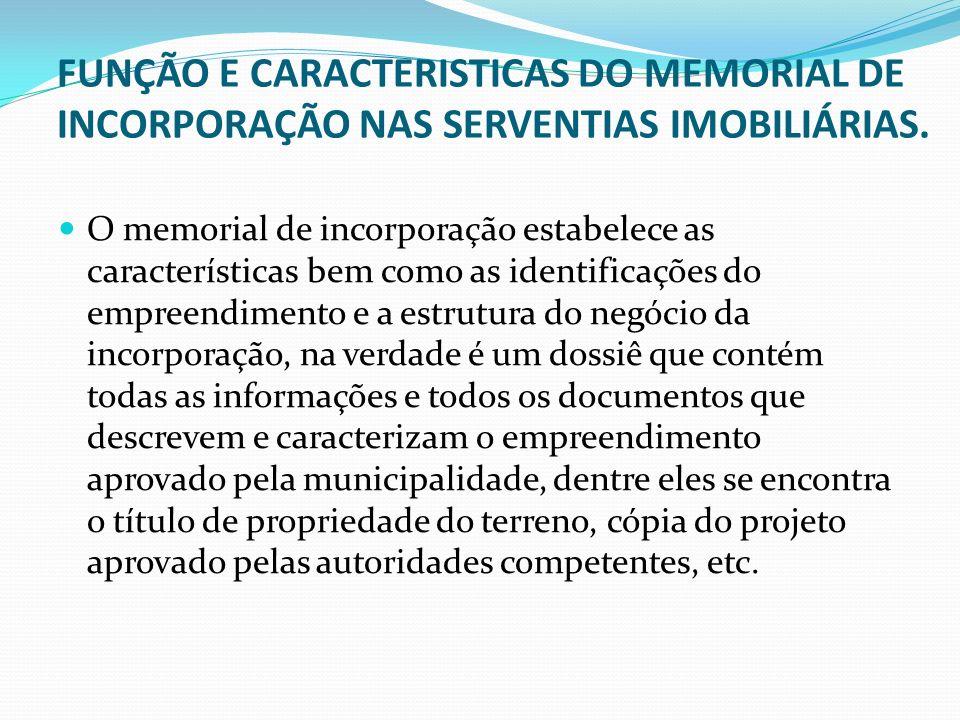 FUNÇÃO E CARACTERISTICAS DO MEMORIAL DE INCORPORAÇÃO NAS SERVENTIAS IMOBILIÁRIAS. O memorial de incorporação estabelece as características bem como as
