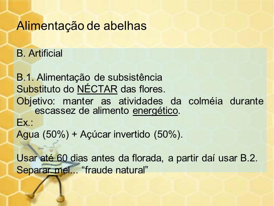 Alimentação de abelhas B. Artificial B.1. Alimentação de subsistência Substituto do NÉCTAR das flores. Objetivo: manter as atividades da colméia duran