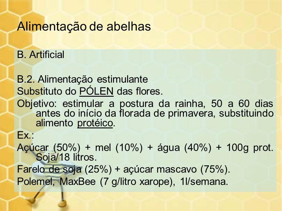 Alimentação de abelhas B. Artificial B.2. Alimentação estimulante Substituto do PÓLEN das flores. Objetivo: estimular a postura da rainha, 50 a 60 dia