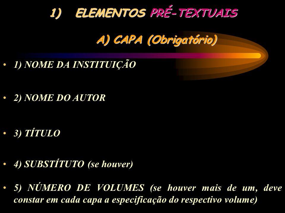 3) OS ELEMENTOS PÓS-TEXTUAIS SÃO COMPOSTOS DE: A) REFERÊNCIAS B) GLOSSÁRIO C) APÊNDICES D) ANEXO (S) E) ÍNDICE (S)
