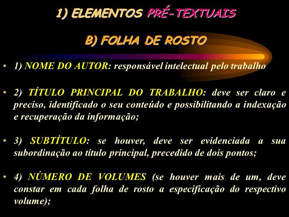 1)ELEMENTOS PRÉ-TEXTUAIS A) CAPA (Obrigatório) 1) NOME DA INSTITUIÇÃO 2) NOME DO AUTOR 3) TÍTULO 4) SUBSTÍTUTO (se houver) 5) NÚMERO DE VOLUMES (se ho