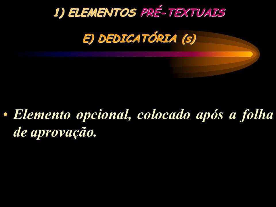 1) ELEMENTOS PRÉ-TEXTUAIS D) FOLHA DE APROVAÇÃO Elemento obrigatório, colocado logo após a folha de rosto, constituído pelo nome do autor do trabalho,