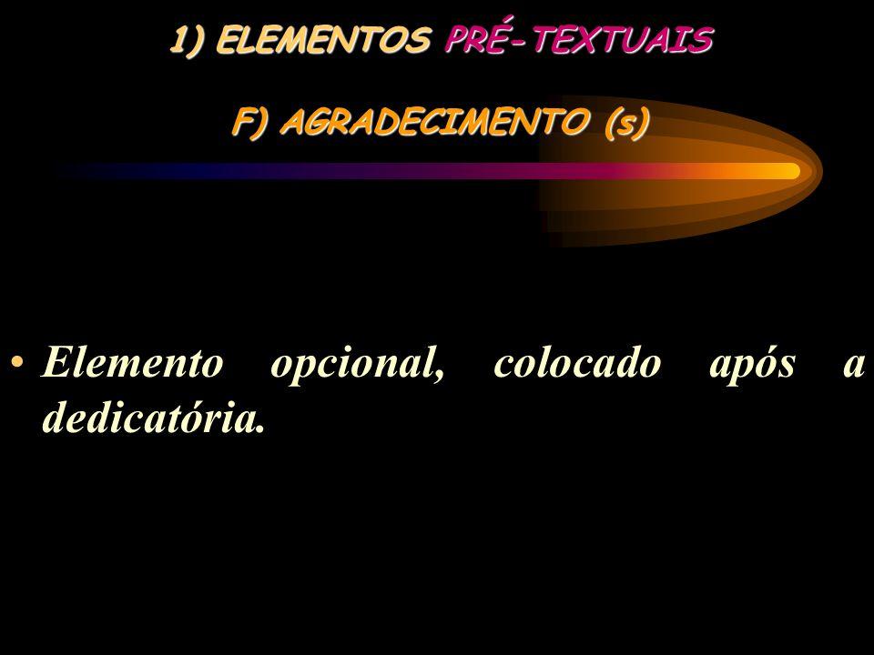 1) ELEMENTOS PRÉ-TEXTUAIS E) DEDICATÓRIA (s) Elemento opcional, colocado após a folha de aprovação.