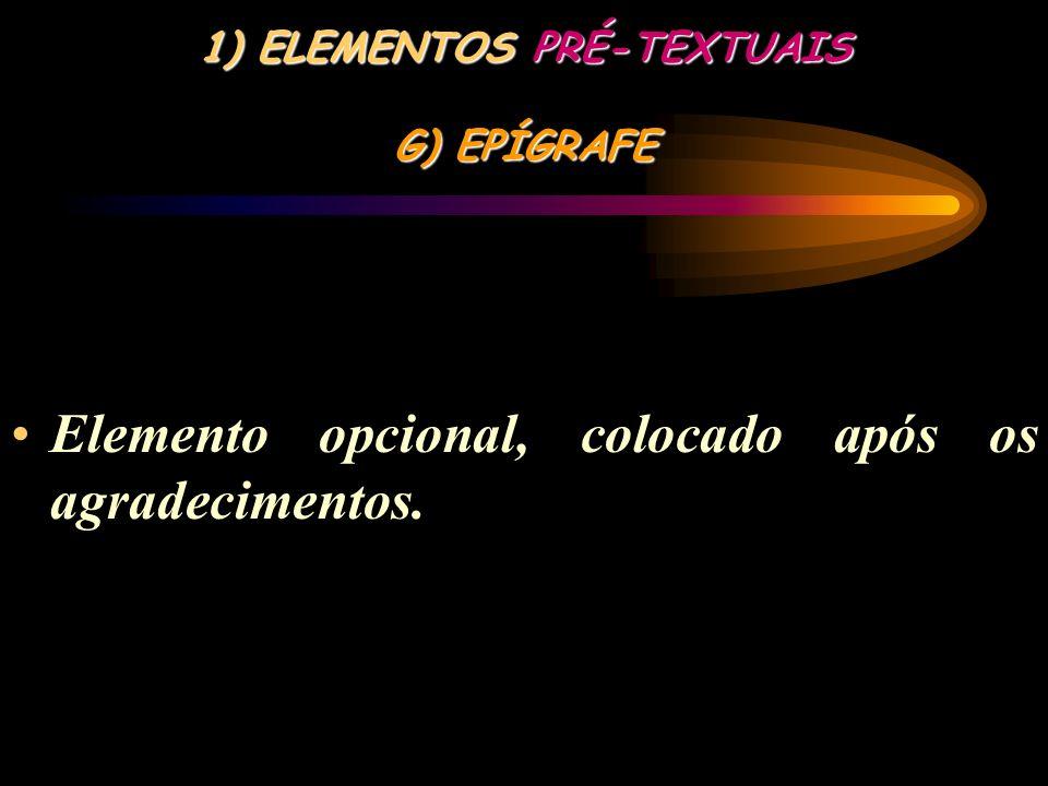 1) ELEMENTOS PRÉ-TEXTUAIS F) AGRADECIMENTO (s) Elemento opcional, colocado após a dedicatória.