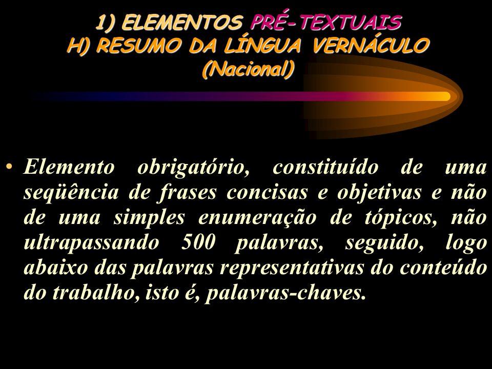 1) ELEMENTOS PRÉ-TEXTUAIS G) EPÍGRAFE Elemento opcional, colocado após os agradecimentos.