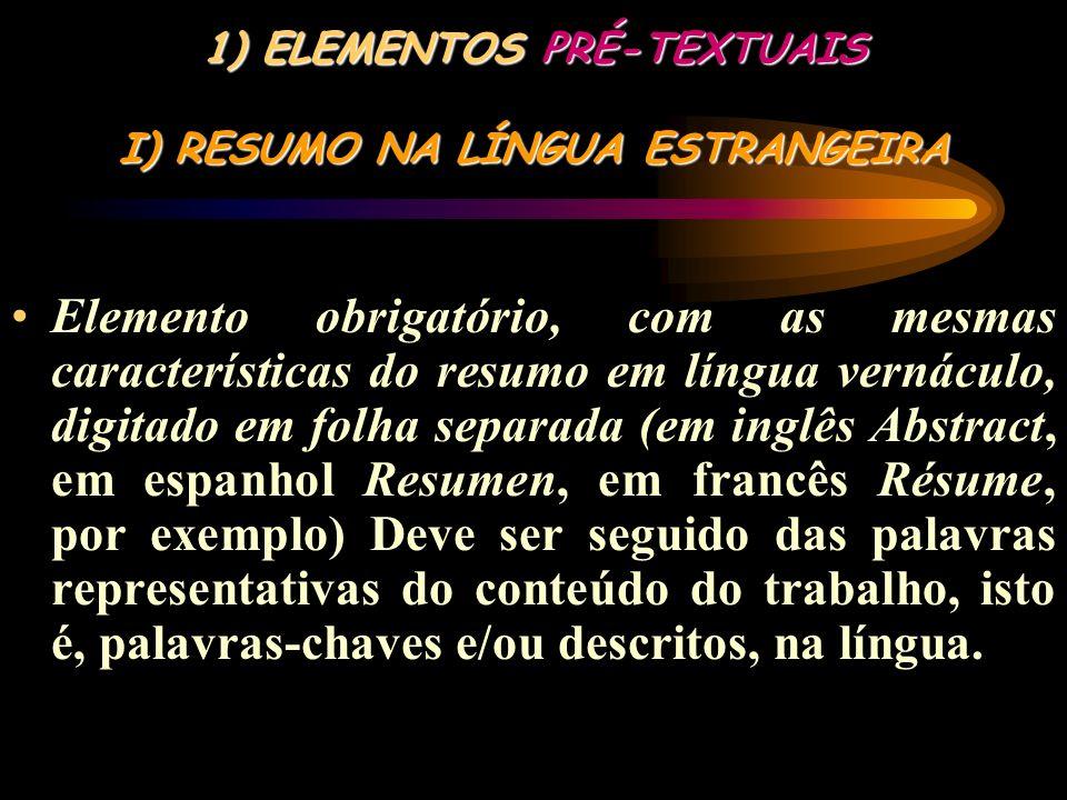 1) ELEMENTOS PRÉ-TEXTUAIS H) RESUMO DA LÍNGUA VERNÁCULO (Nacional) Elemento obrigatório, constituído de uma seqüência de frases concisas e objetivas e