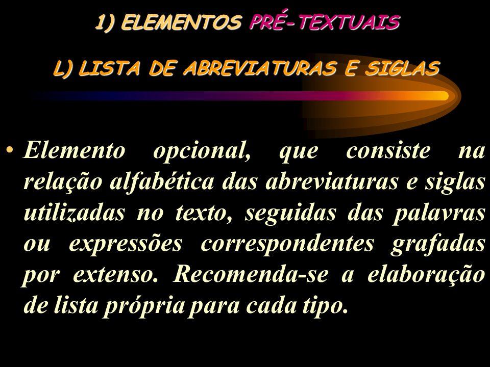 1) ELEMENTOS PRÉ-TEXTUAIS K) LISTA DE TABELAS Elemento opcional, elaborado de acordo com a ordem apresentada no texto, com cada item designado por seu