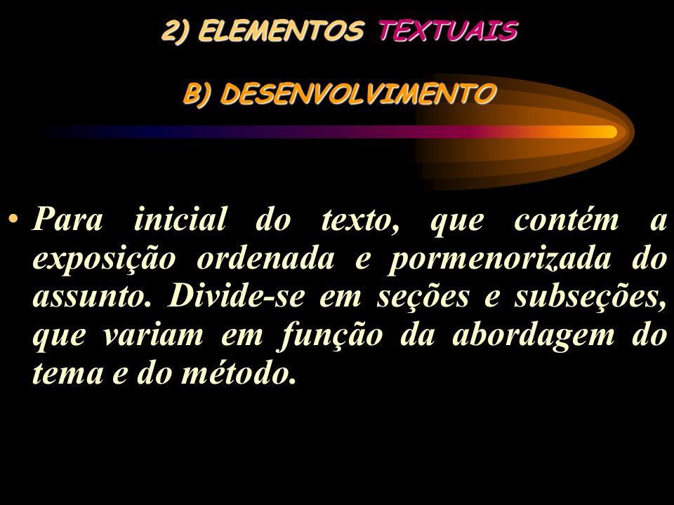 2) ELEMENTOS TEXTUAIS A) INTRODUÇÃO Parte inicial no texto, onde devem constar a delimitação do assunto tratado, objetivos da pesquisa e outros elemen