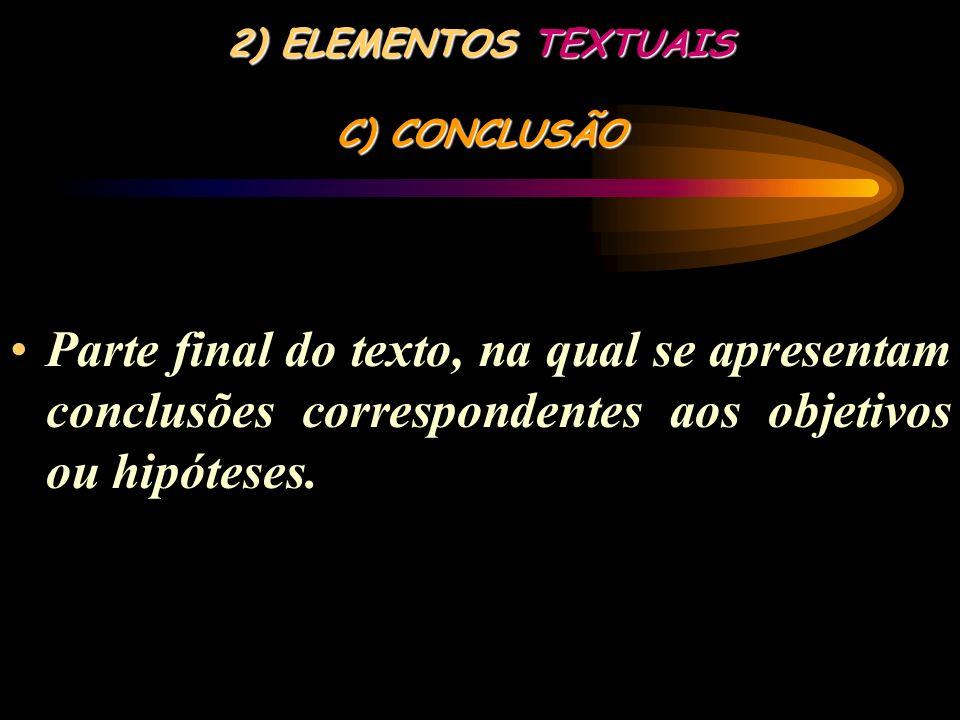 2) ELEMENTOS TEXTUAIS B) DESENVOLVIMENTO Para inicial do texto, que contém a exposição ordenada e pormenorizada do assunto. Divide-se em seções e subs