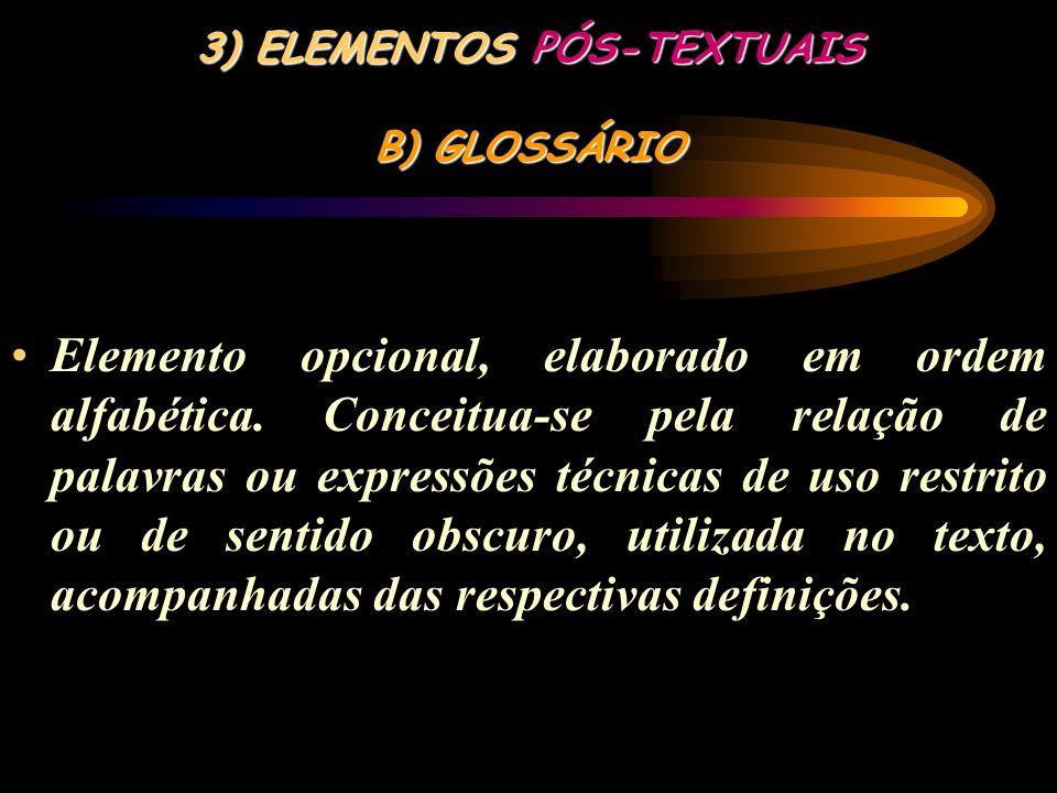 3) ELEMENTOS PÓS-TEXTUAIS A) BIBLIOGRAFIA Elemento obrigatório, que consiste em um conjunto padronizado de elementos descritivos retirados de um docum