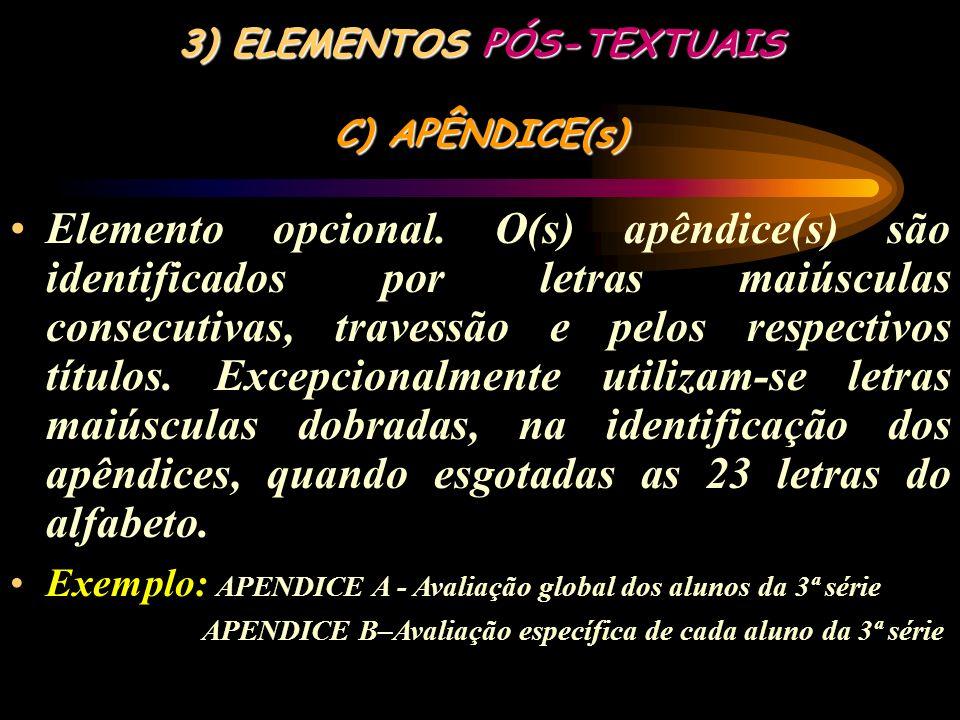 3) ELEMENTOS PÓS-TEXTUAIS B) GLOSSÁRIO Elemento opcional, elaborado em ordem alfabética. Conceitua-se pela relação de palavras ou expressões técnicas