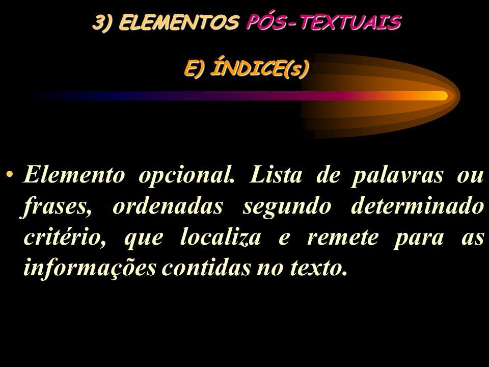 3) ELEMENTOS PÓS-TEXTUAIS D) ANEXOS Elemento opcional. O(s) anexo(s) são identificados por letras maiúsculas consecutivas, travessão e pelos respectiv