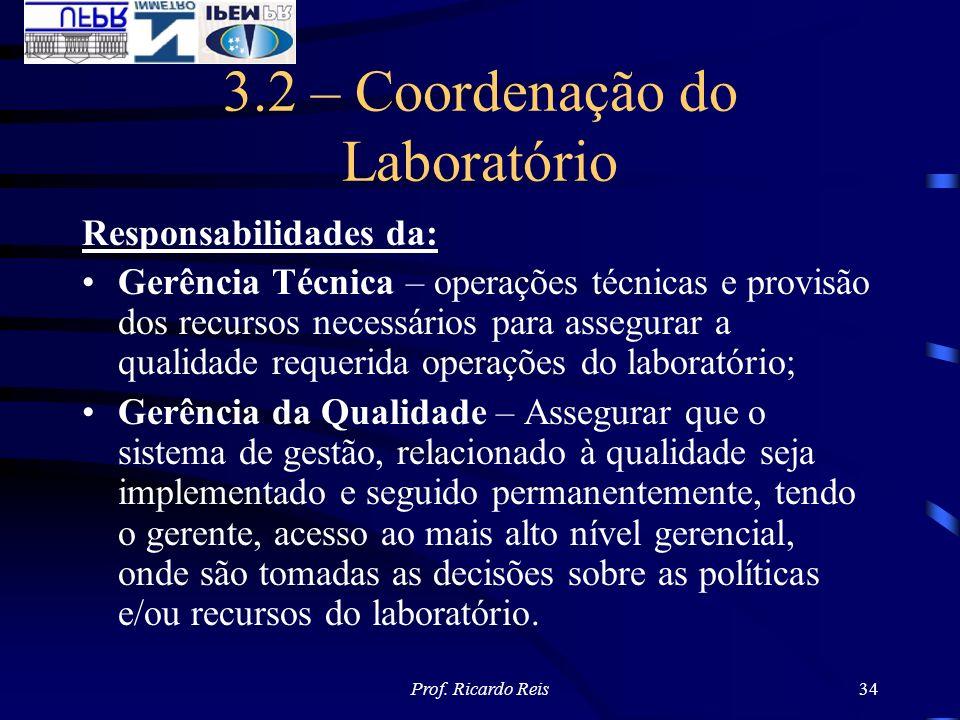 Prof. Ricardo Reis34 3.2 – Coordenação do Laboratório Responsabilidades da: Gerência Técnica – operações técnicas e provisão dos recursos necessários
