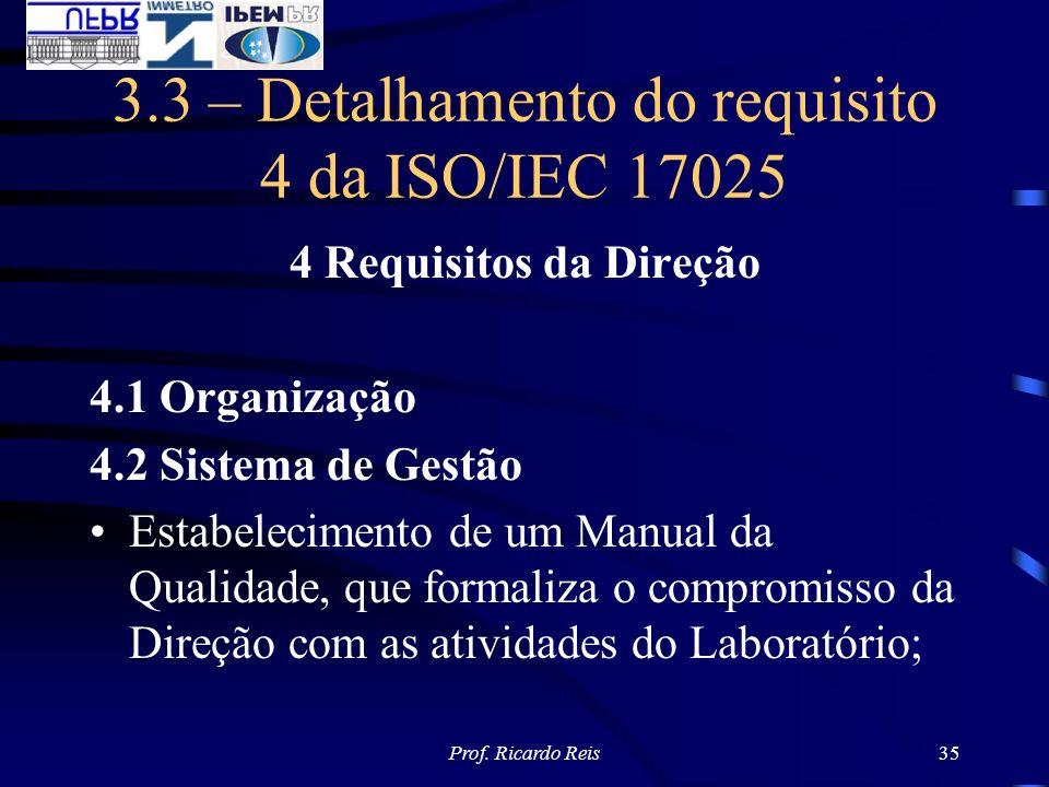 Prof. Ricardo Reis35 3.3 – Detalhamento do requisito 4 da ISO/IEC 17025 4 Requisitos da Direção 4.1 Organização 4.2 Sistema de Gestão Estabelecimento