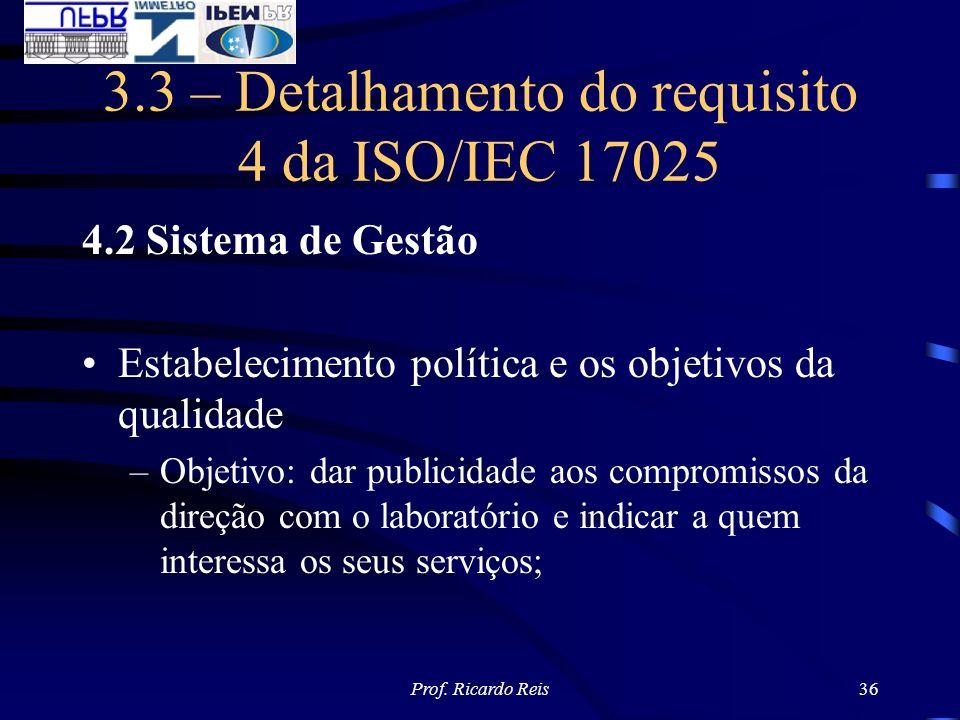 Prof. Ricardo Reis36 3.3 – Detalhamento do requisito 4 da ISO/IEC 17025 4.2 Sistema de Gestão Estabelecimento política e os objetivos da qualidade –Ob