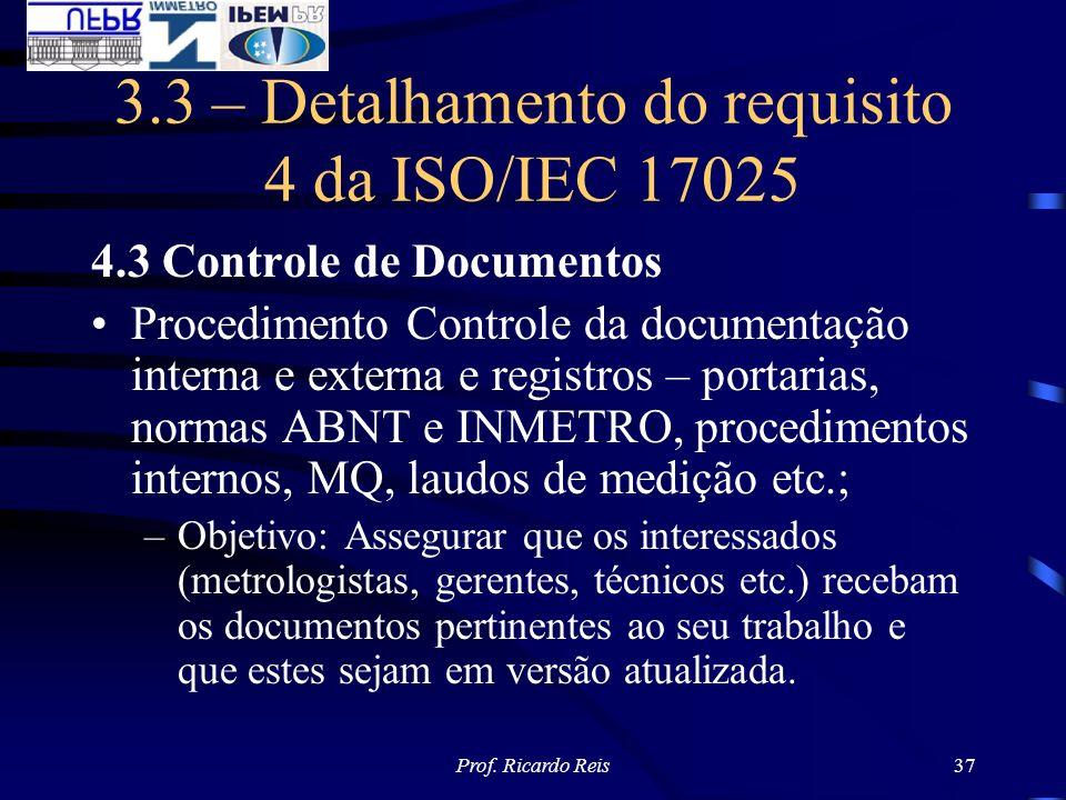 Prof. Ricardo Reis37 3.3 – Detalhamento do requisito 4 da ISO/IEC 17025 4.3 Controle de Documentos Procedimento Controle da documentação interna e ext