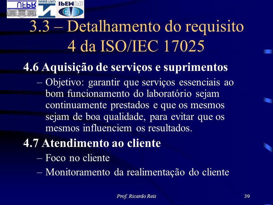 Prof. Ricardo Reis39 3.3 – Detalhamento do requisito 4 da ISO/IEC 17025 4.6 Aquisição de serviços e suprimentos –Objetivo: garantir que serviços essen