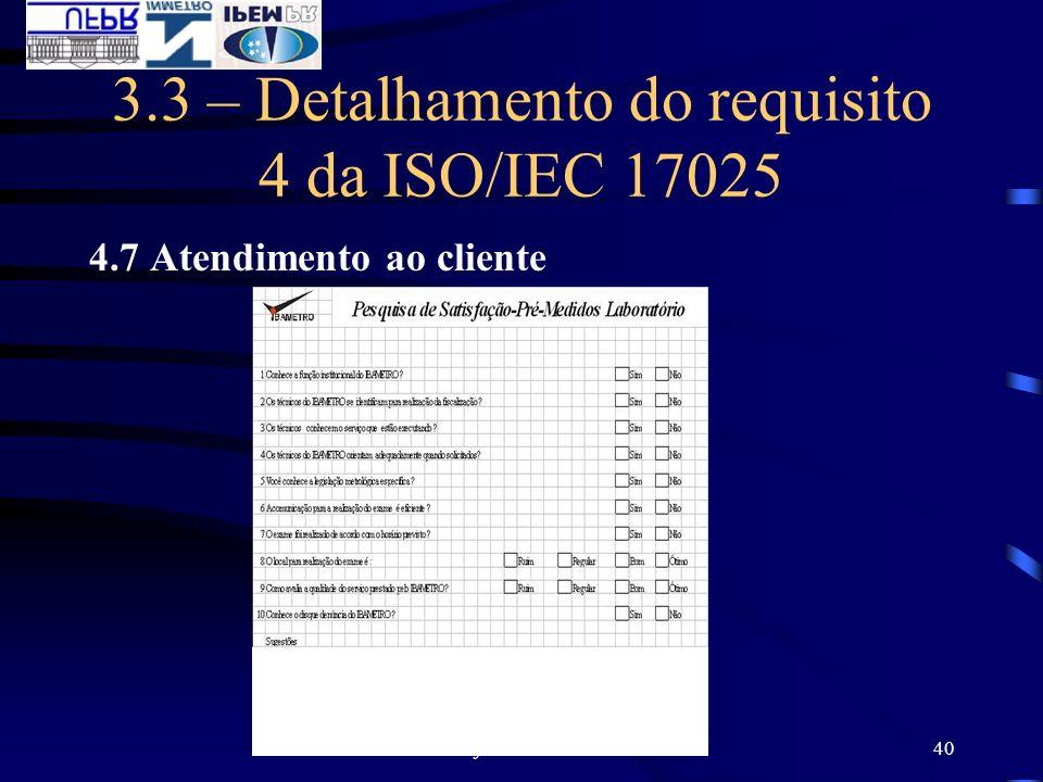 Prof. Ricardo Reis40 3.3 – Detalhamento do requisito 4 da ISO/IEC 17025 4.7 Atendimento ao cliente